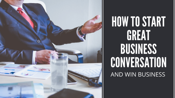 How to start great business conversation and win business